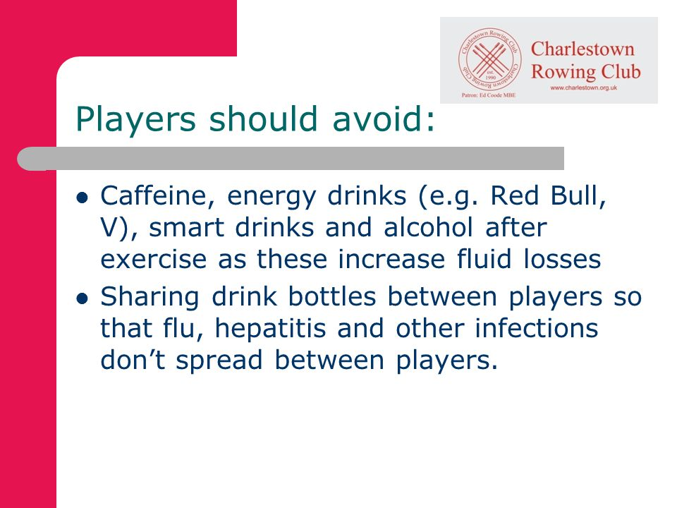 Players should avoid: Caffeine, energy drinks (e.g.