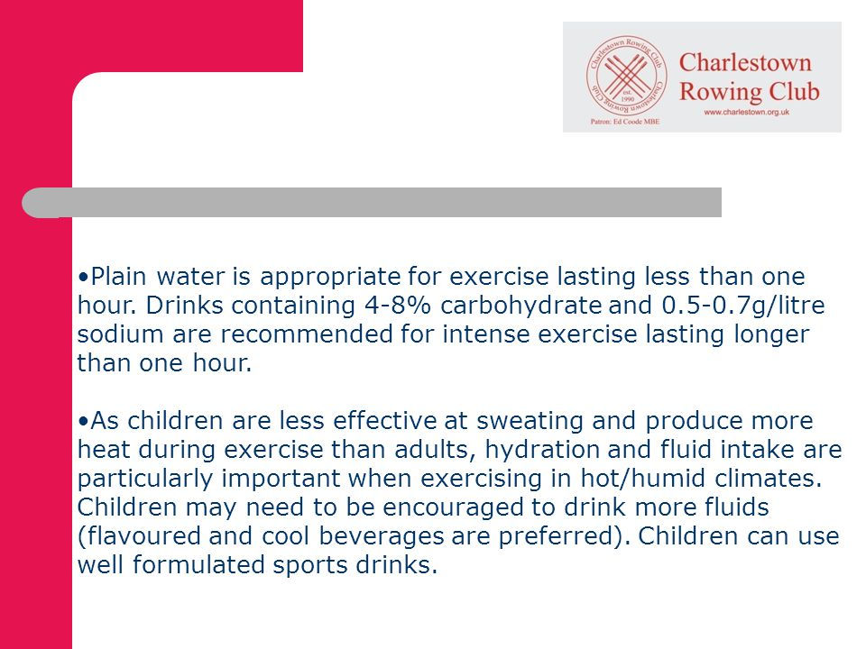 Plain water is appropriate for exercise lasting less than one hour.