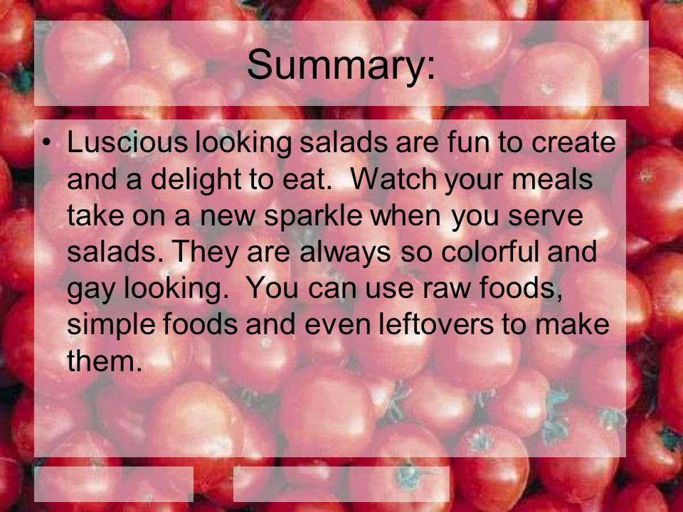 Summary: Luscious looking salads are fun to create and a delight to eat. Watch your meals take on a new sparkle when you serve salads. They are always