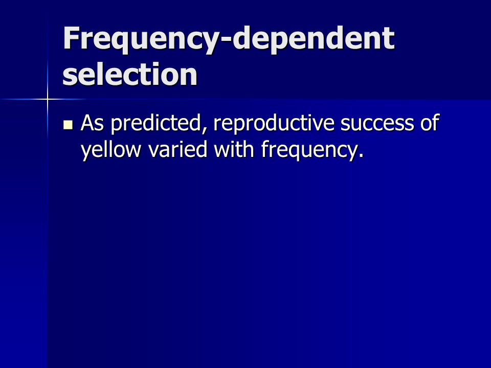 As predicted, reproductive success of yellow varied with frequency. As predicted, reproductive success of yellow varied with frequency. Frequency-depe