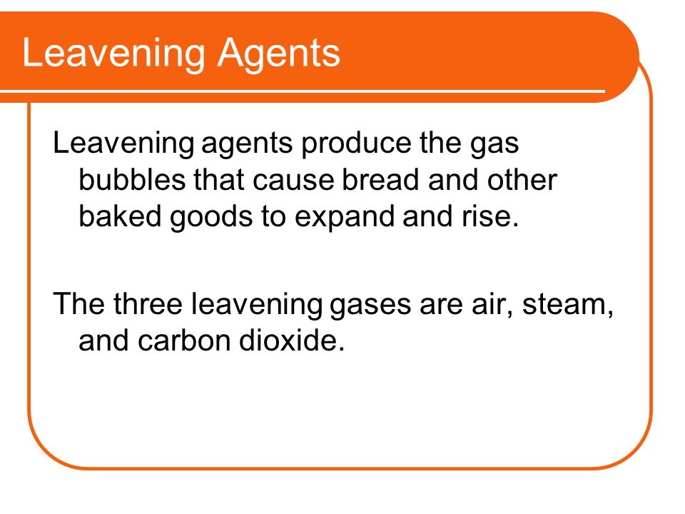 Leavening Agents Leavening agents produce the gas bubbles that cause bread and other baked goods to expand and rise. The three leavening gases are air