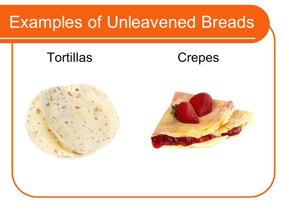Examples of Unleavened Breads Tortillas Crepes