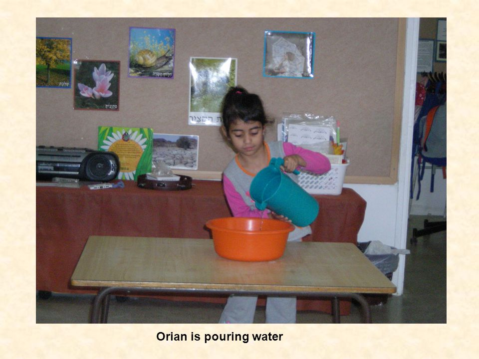 Orian is pouring water