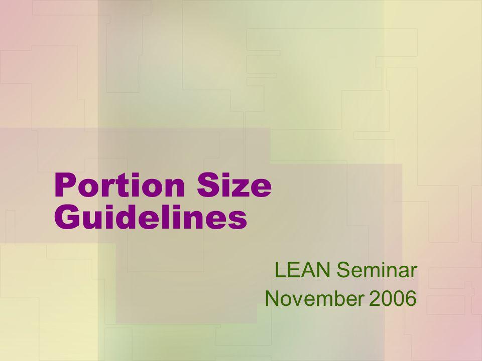 Portion Size Guidelines LEAN Seminar November 2006