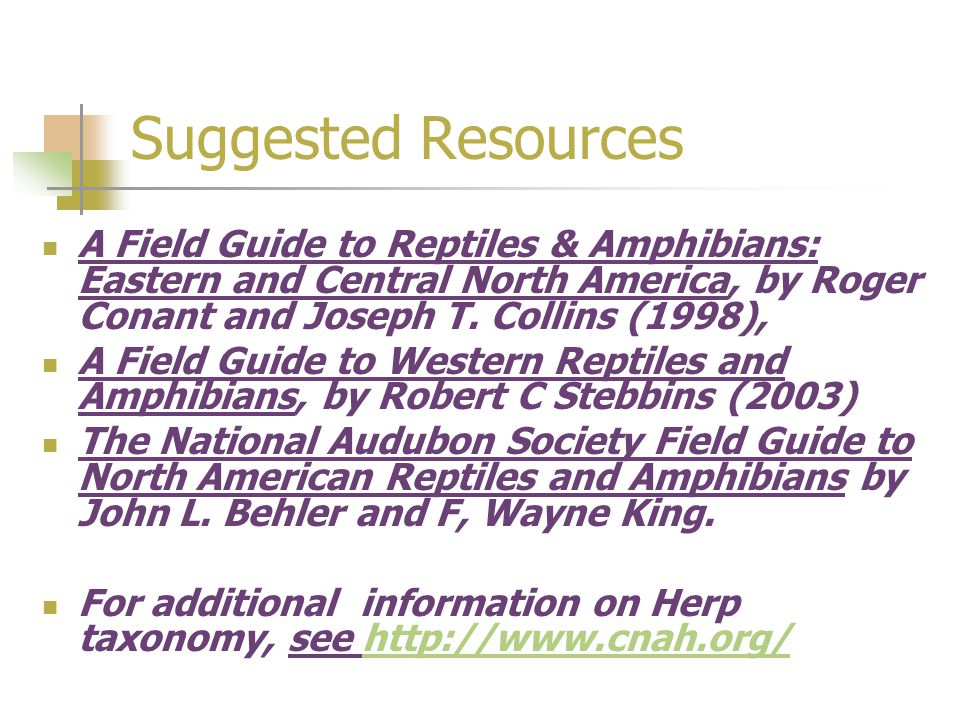 Suggested Resources A Field Guide to Reptiles & Amphibians: Eastern and Central North America, by Roger Conant and Joseph T.