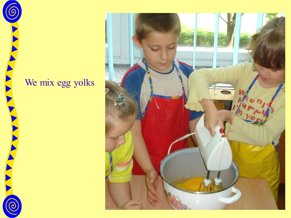 We mix egg yolks