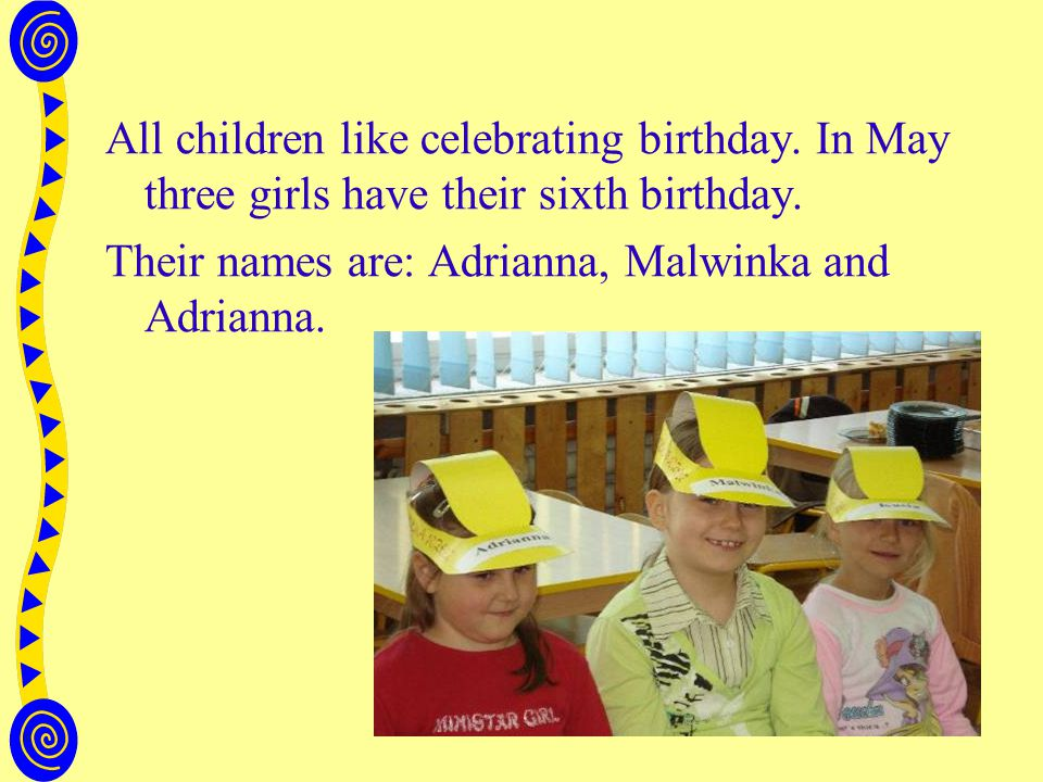 All children like celebrating birthday. In May three girls have their sixth birthday.