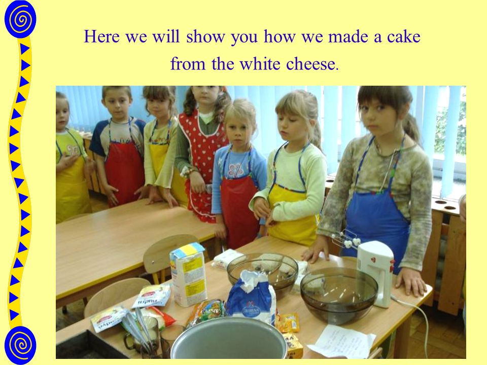 Here we will show you how we made a cake from the white cheese.