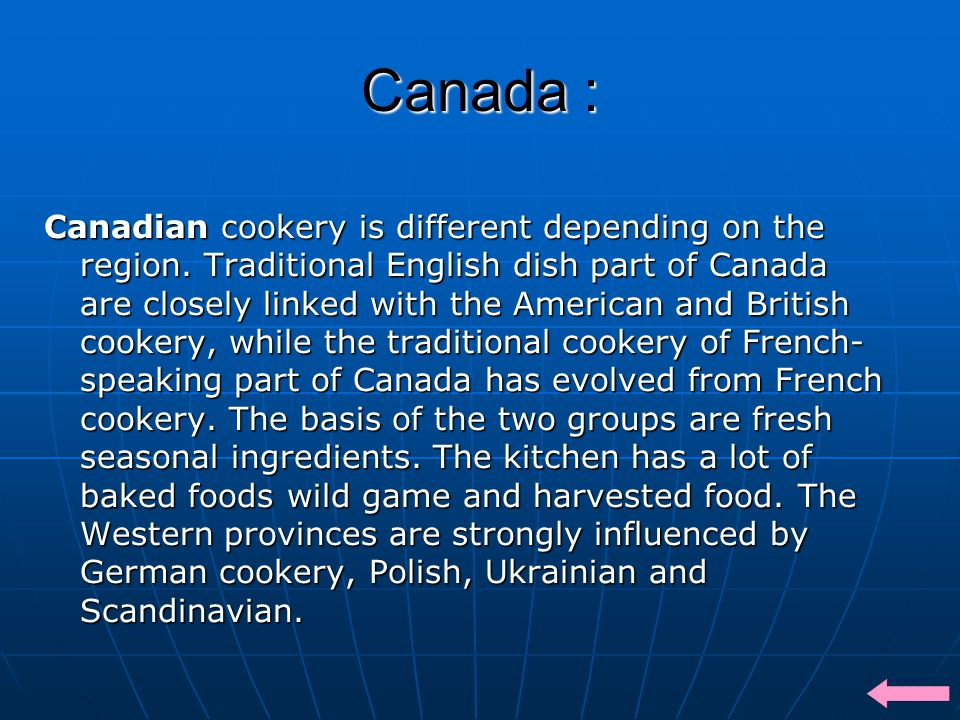Canada : Canadian cookery is different depending on the region.