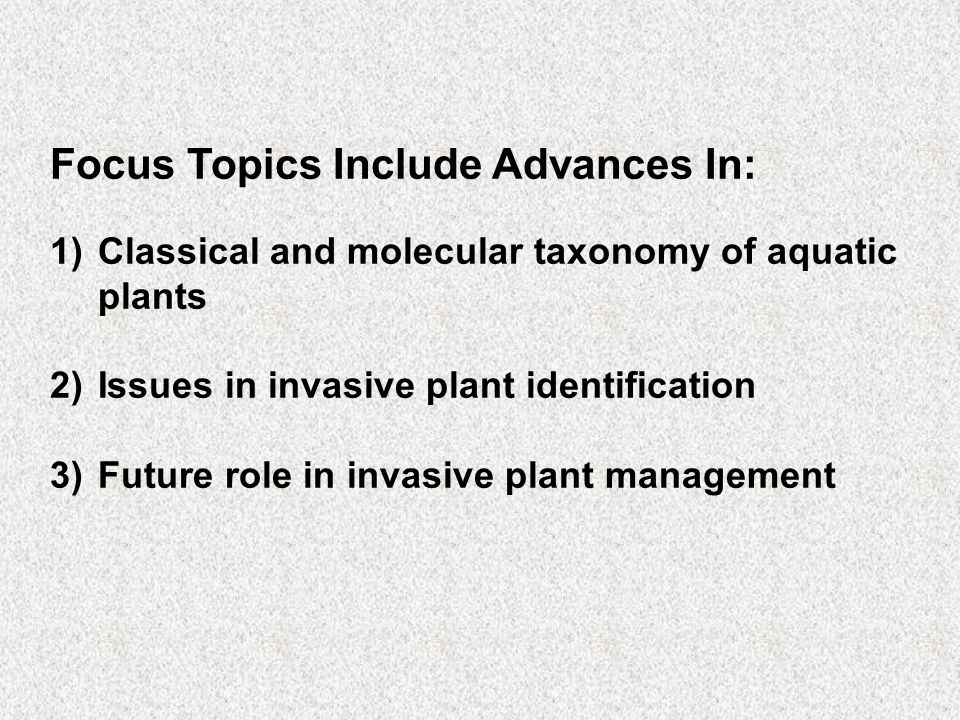 Recent Advances In Invasive Aquatic Plant Identification And Recognition 1)Official recognition of invasive species (by definition) by United States government -Executive order 1999 2) Information technology - The World Wide Web: Invasive Plant Sites - Regional field guides describing invasive flora 3) Advances in tools for identification of invasive aquatic plants (species to genotypes)