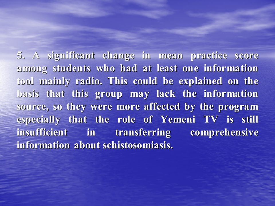 5. A significant change in mean practice score among students who had at least one information tool mainly radio. This could be explained on the basis