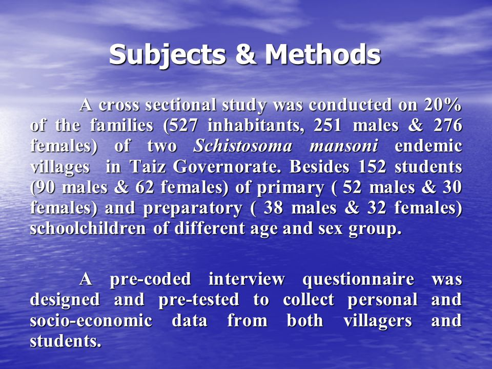 Subjects & Methods A cross sectional study was conducted on 20% of the families (527 inhabitants, 251 males & 276 females) of two Schistosoma mansoni endemic villages in Taiz Governorate.
