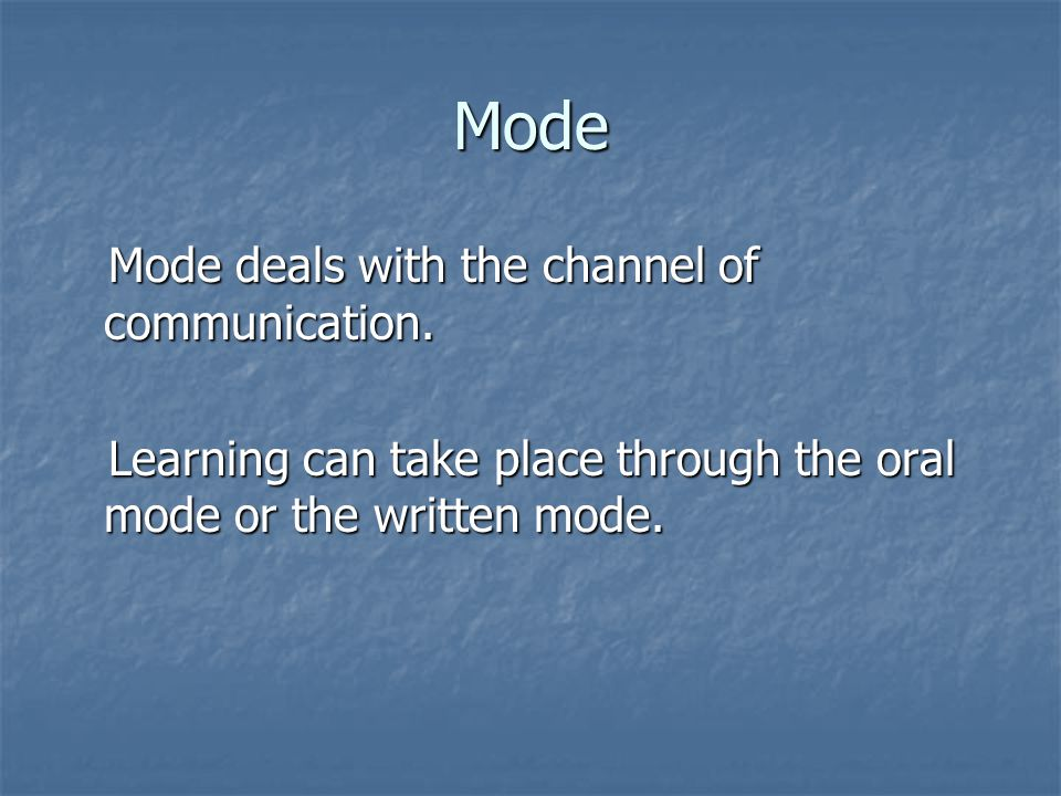 Mode Mode deals with the channel of communication.