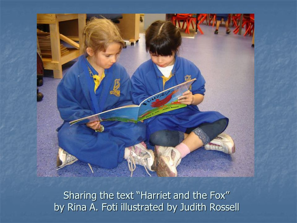 Sharing the text Harriet and the Fox by Rina A. Foti illustrated by Judith Rossell