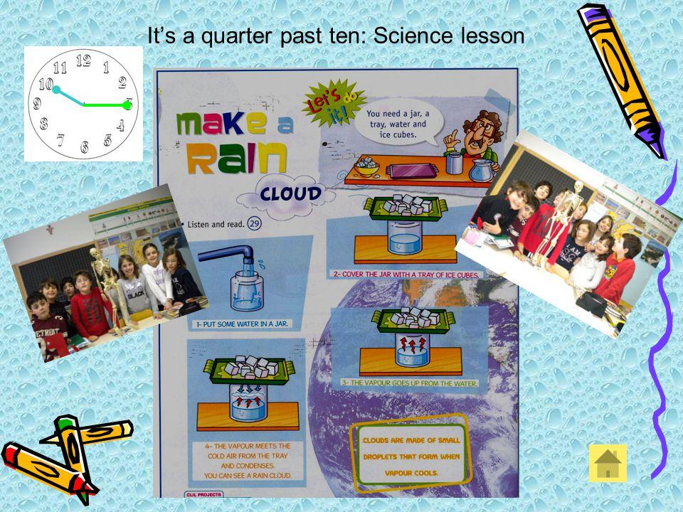 Its a quarter past ten: Science lesson