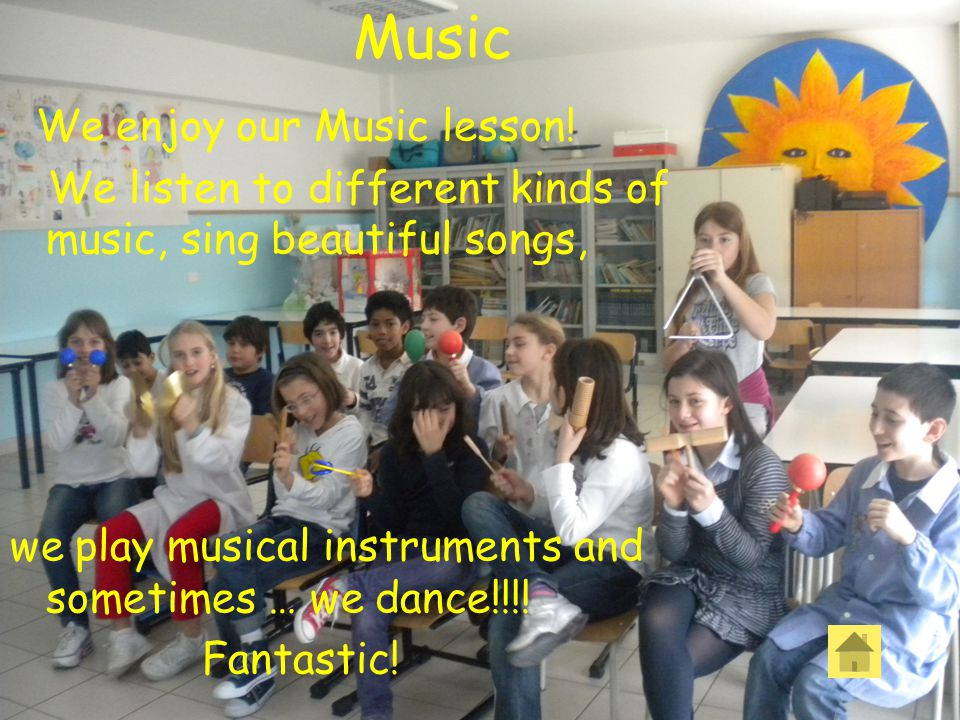 Music We enjoy our Music lesson! We listen to different kinds of music, sing beautiful songs, we play musical instruments and sometimes … we dance!!!!