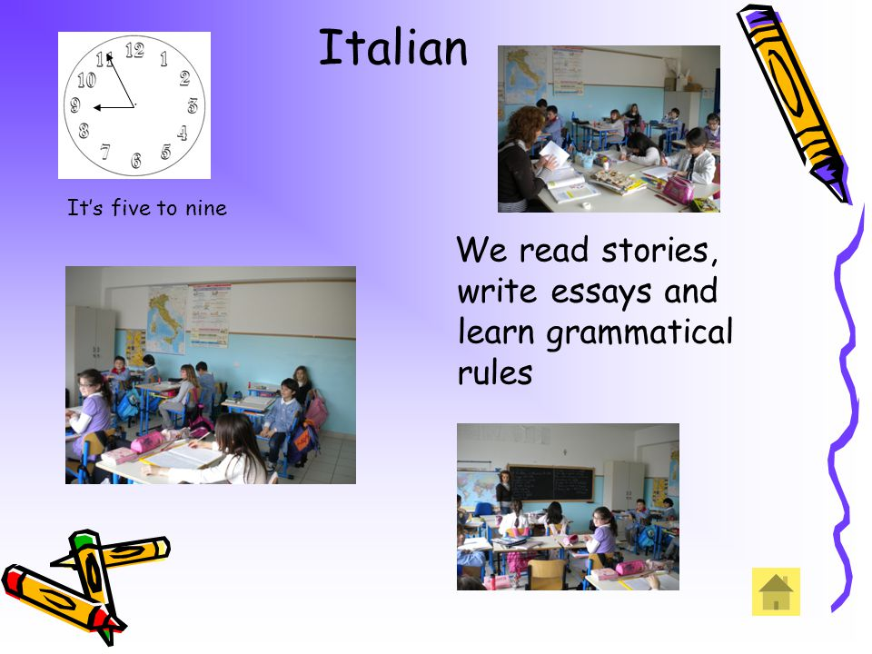Italian We read stories, write essays and learn grammatical rules Its five to nine