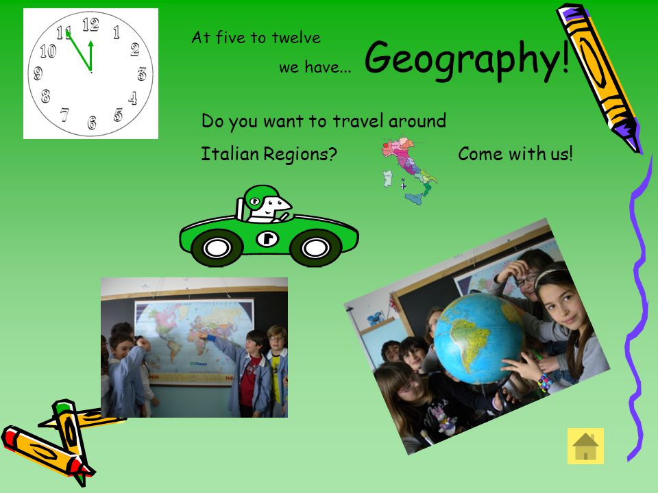 Geography! At five to twelve we have... Do you want to travel around Italian Regions Come with us!