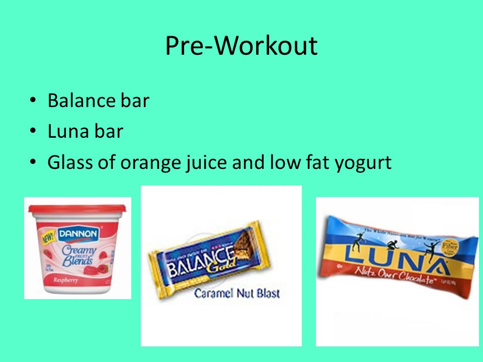 Pre-Workout Balance bar Luna bar Glass of orange juice and low fat yogurt