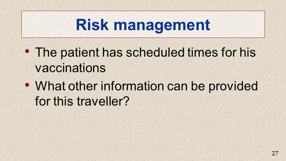 Risk management The patient has scheduled times for his vaccinations What other information can be provided for this traveller.