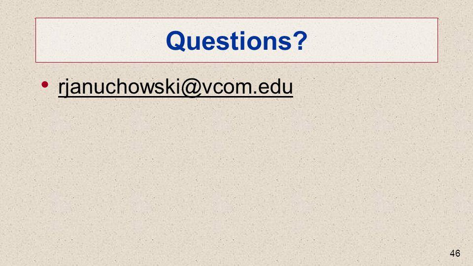 Questions? rjanuchowski@vcom.edu 46