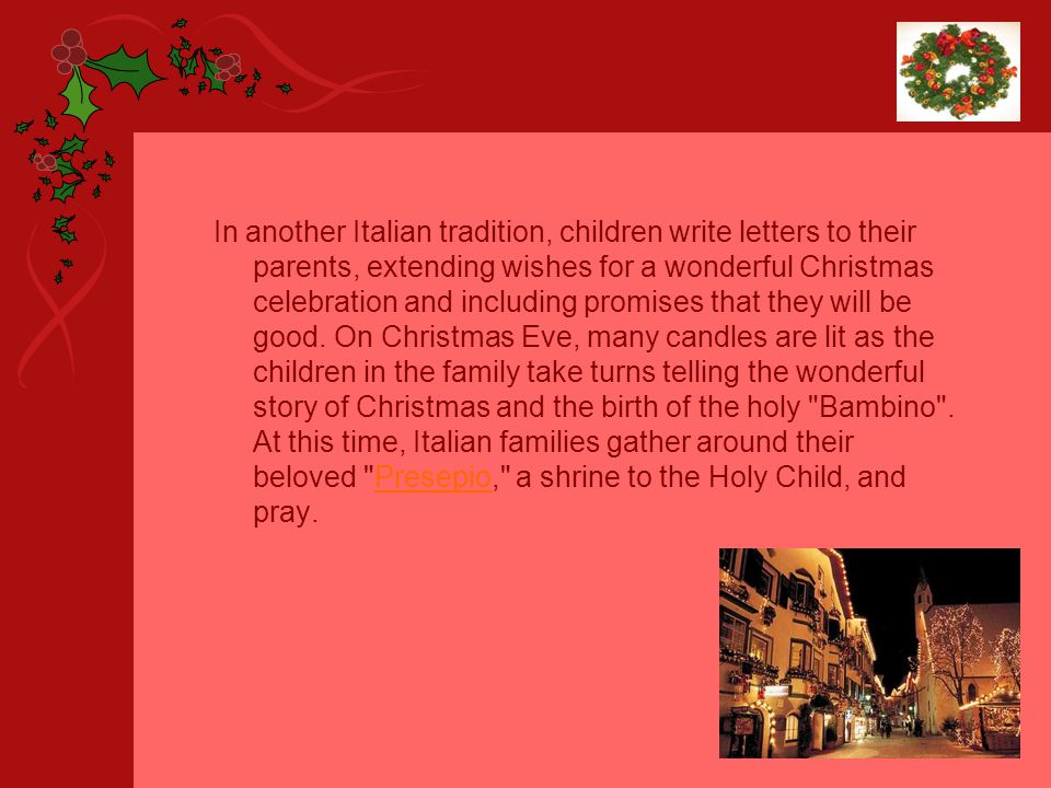 In another Italian tradition, children write letters to their parents, extending wishes for a wonderful Christmas celebration and including promises that they will be good.