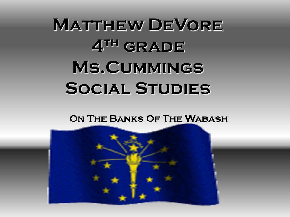 Matthew DeVore 4 th grade Ms.Cummings Social Studies On The Banks Of The Wabash