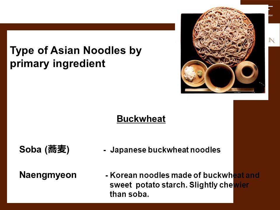 Buckwheat Soba ( ) - Japanese buckwheat noodles Naengmyeon - Korean noodles made of buckwheat and sweet potato starch. Slightly chewier than soba. Typ