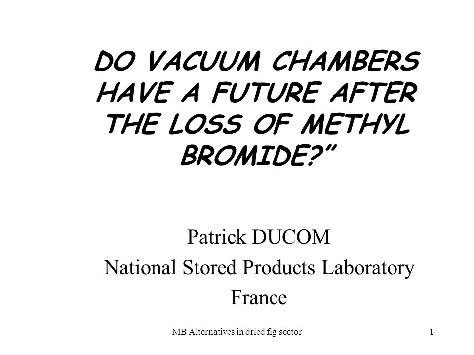 MB Alternatives in dried fig sector1 DO VACUUM CHAMBERS HAVE A FUTURE AFTER THE LOSS OF METHYL BROMIDE.