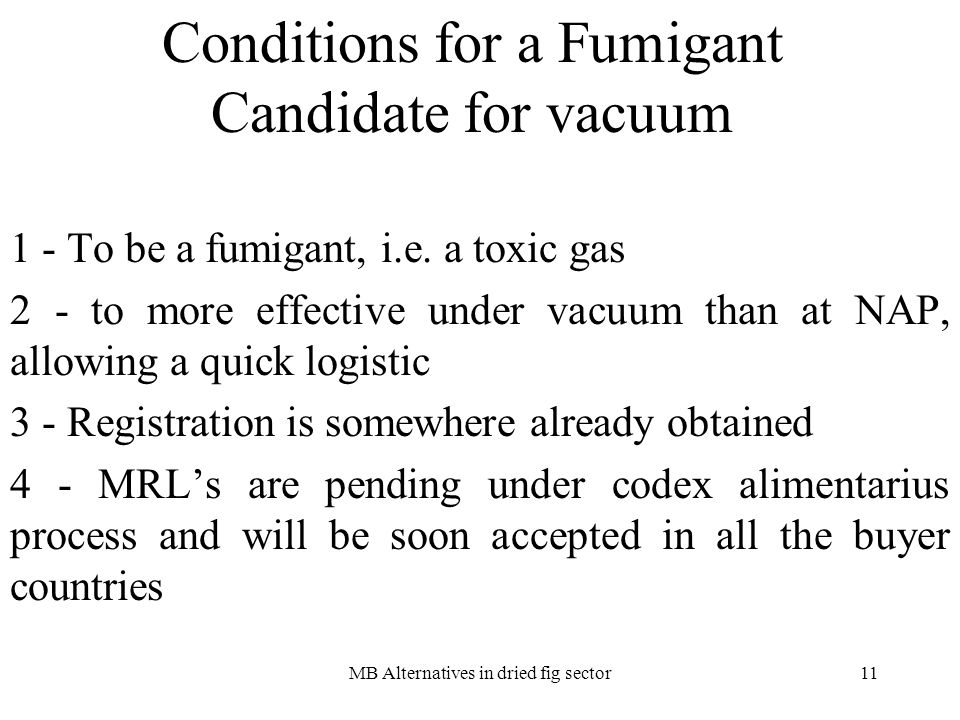 MB Alternatives in dried fig sector11 Conditions for a Fumigant Candidate for vacuum 1 - To be a fumigant, i.e.