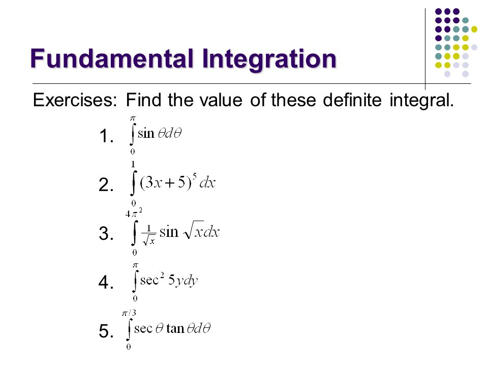 Fundamental Integration Example: Find the antiderivative of y(x) = 4x 3 + 2x + 5 in the interval [2,5] of x. Sol