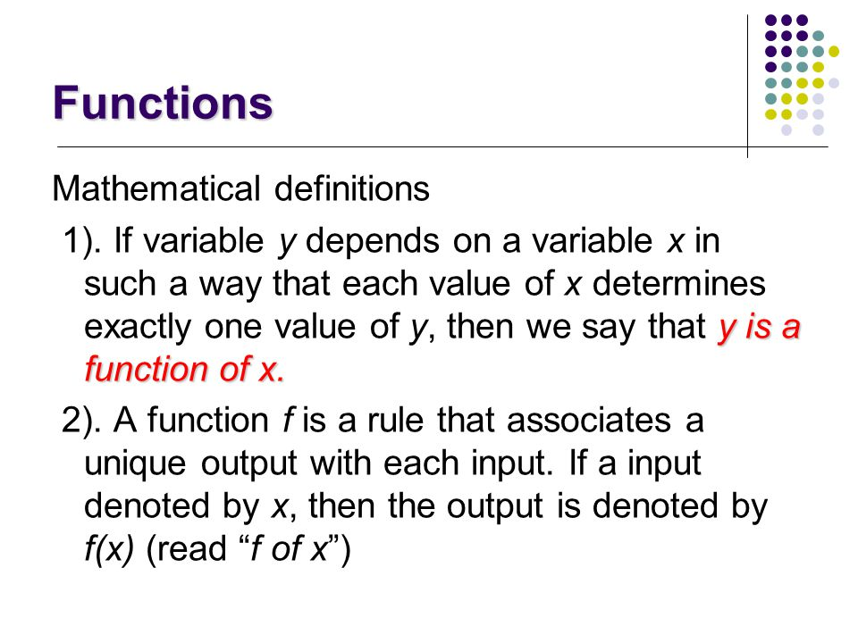 Functions What is FUNCTION? REVIEW again: For physical view The motion of a car is expressed with S = 5t-5t 2 equation. Displacement (S) depends on ti