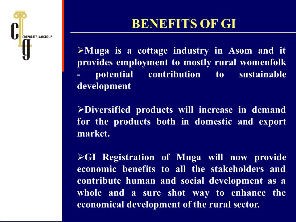 BENEFITS OF GI Muga is a cottage industry in Asom and it provides employment to mostly rural womenfolk - potential contribution to sustainable develop