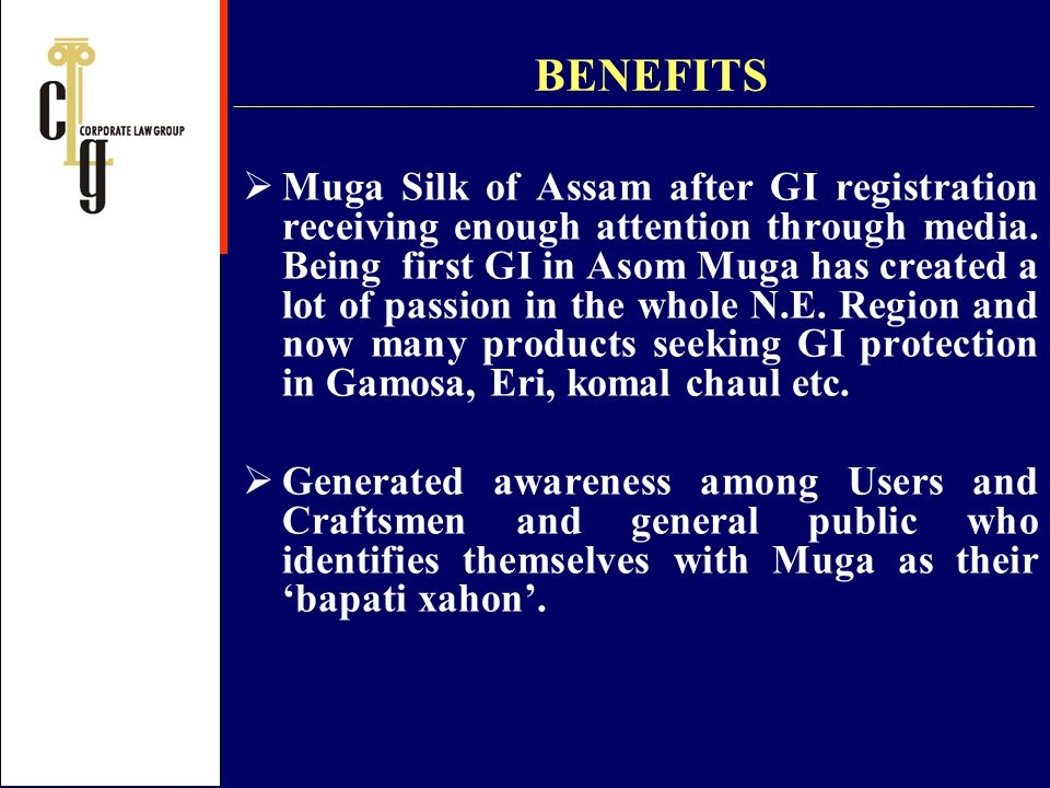 BENEFITS Muga Silk of Assam after GI registration receiving enough attention through media. Being first GI in Asom Muga has created a lot of passion i