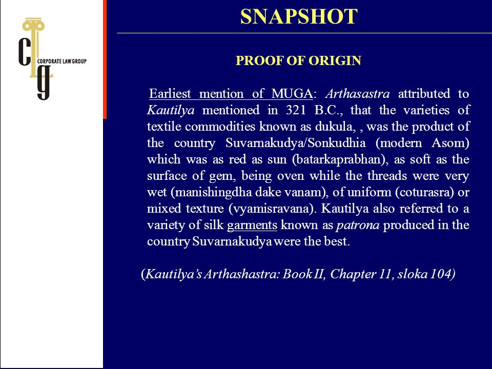 PROOF OF ORIGIN Earliest mention of MUGA: Arthasastra attributed to Kautilya mentioned in 321 B.C., that the varieties of textile commodities known as