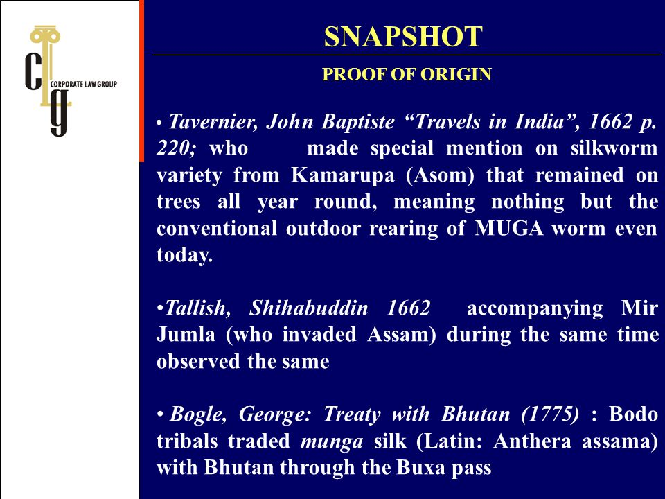 PROOF OF ORIGIN Tavernier, John Baptiste Travels in India, 1662 p. 220; who made special mention on silkworm variety from Kamarupa (Asom) that remaine