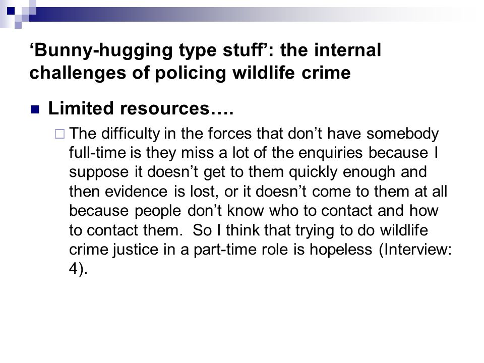 Bunny-hugging type stuff: the internal challenges of policing wildlife crime Limited resources….