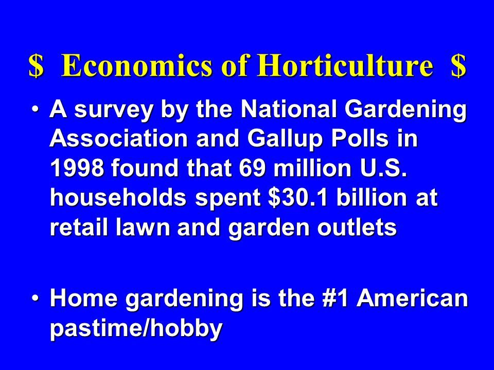 $ Economics of Horticulture $ A survey by the National Gardening Association and Gallup Polls in 1998 found that 69 million U.S. households spent $30.