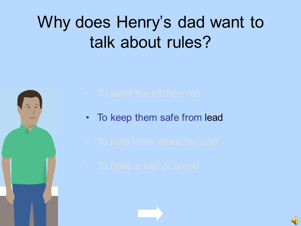 Why does Henrys dad want to talk about rules? To paint the kitchen red To keep them safe from lead To help them make the bed To bake a loaf of bread W