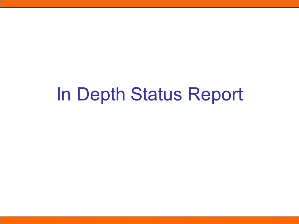 In Depth Status Report
