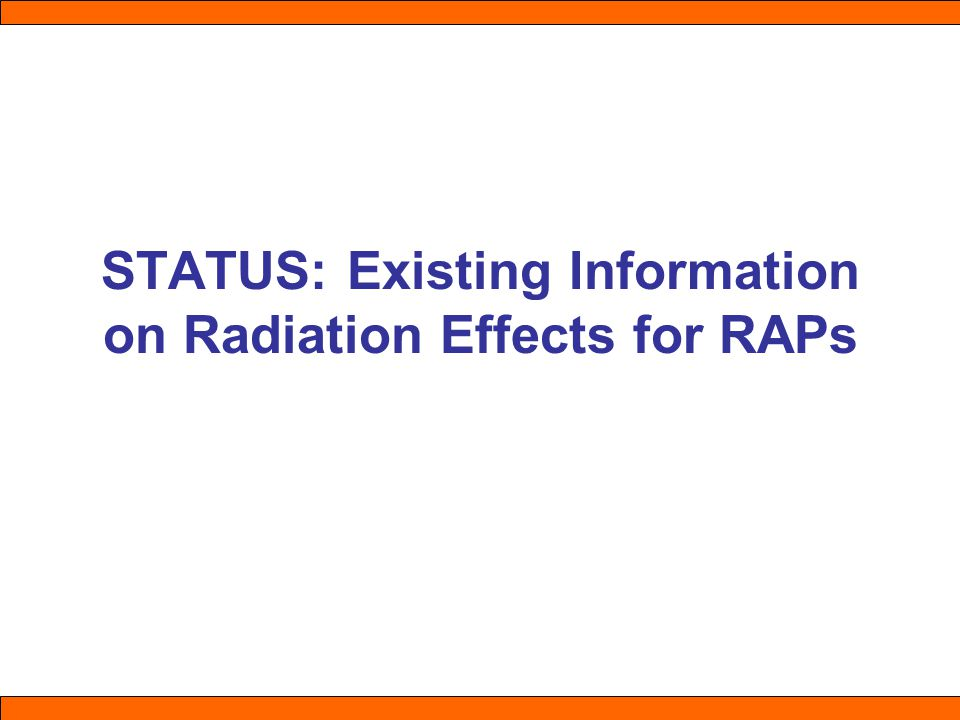 STATUS: Existing Information on Radiation Effects for RAPs