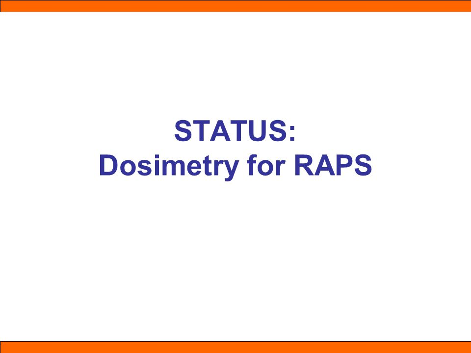 STATUS: Dosimetry for RAPS