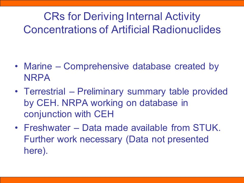 CRs for Deriving Internal Activity Concentrations of Artificial Radionuclides Marine – Comprehensive database created by NRPA Terrestrial – Preliminary summary table provided by CEH.