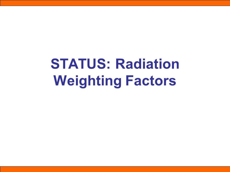 STATUS: Radiation Weighting Factors