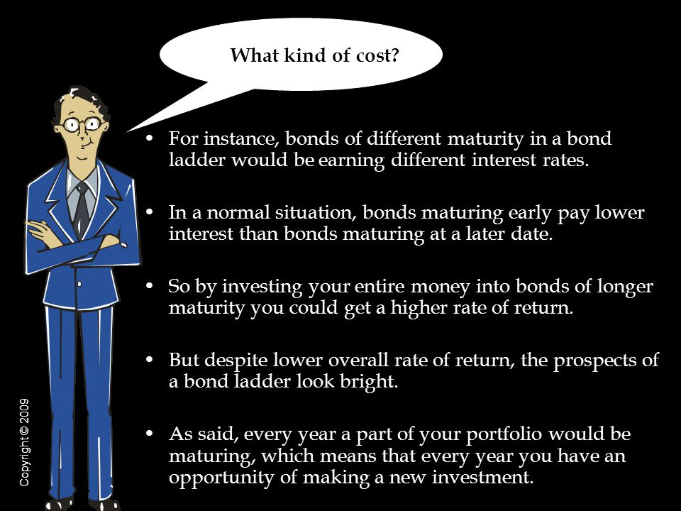 For instance, bonds of different maturity in a bond ladder would be earning different interest rates.