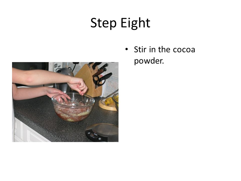 Step Eight Stir in the cocoa powder.