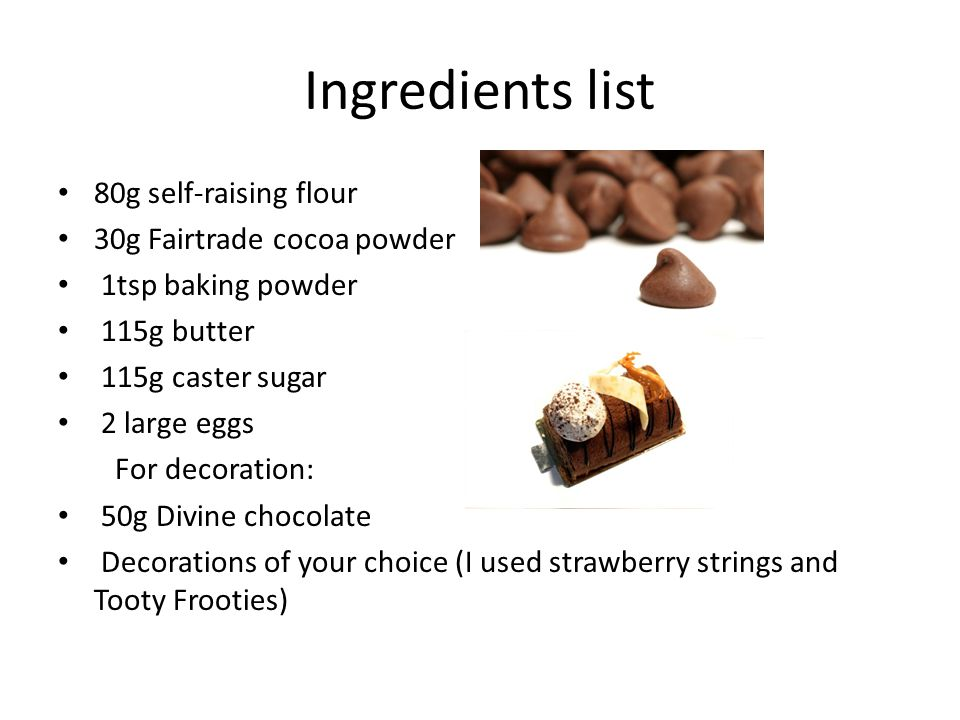 Ingredients list 80g self-raising flour 30g Fairtrade cocoa powder 1tsp baking powder 115g butter 115g caster sugar 2 large eggs For decoration: 50g Divine chocolate Decorations of your choice (I used strawberry strings and Tooty Frooties)