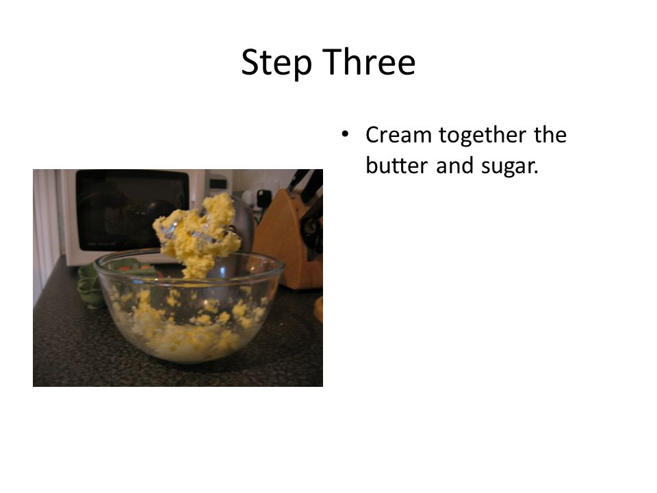 Step Three Cream together the butter and sugar.