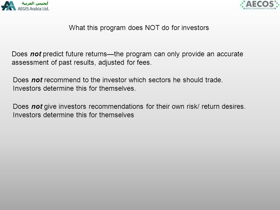 What this program does NOT do for investors Does not predict future returnsthe program can only provide an accurate assessment of past results, adjusted for fees.