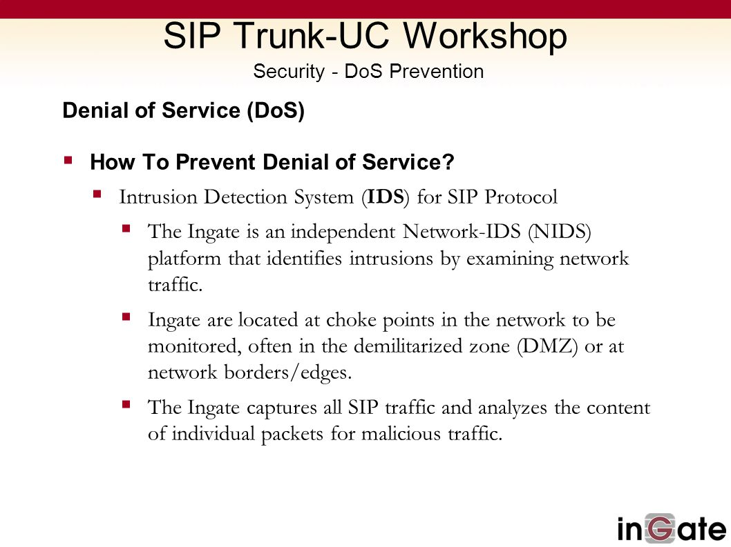 SIP Trunk-UC Workshop Security - DoS Prevention Denial of Service (DoS) How To Prevent Denial of Service? Intrusion Detection System (IDS) for SIP Pro